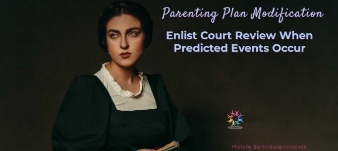Parenting Plan Modification: Enlist Court Review When Predicted Events Occur