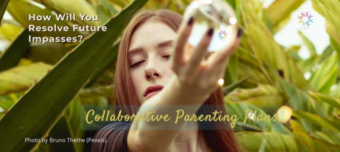 Collaborative Parenting Plans: How Will You Resolve Future Impasses?