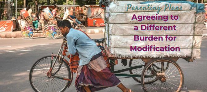 Parenting Plans: Agreeing to a Different Burden for Modification
