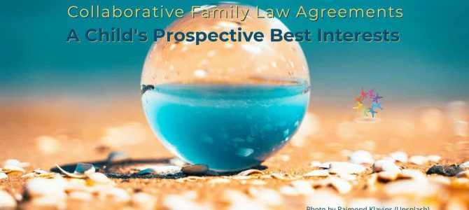 Collaborative Family Law Agreements and A Child's Prospective Best Interests