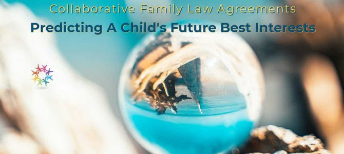 Collaborative Family Law Agreements: Protecting a Child's Future Best Interests