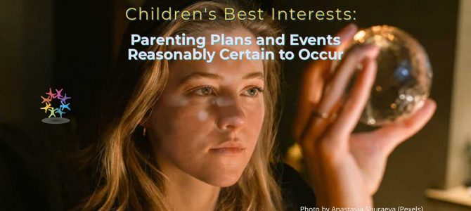 Children's Best Interests: Parenting Plans and Events Reasonably Certain to Occur