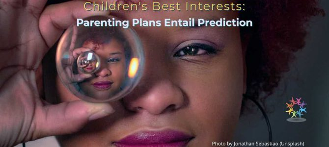 Children's Best Interests: Parenting Plans Entail Prediction