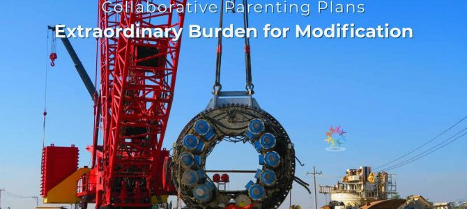 Collaborative Parenting Plans: Extraordinary Burden for Modification