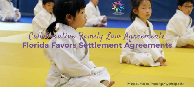 Collaborative Family Law Agreements: Florida Favors Settlement Agreements