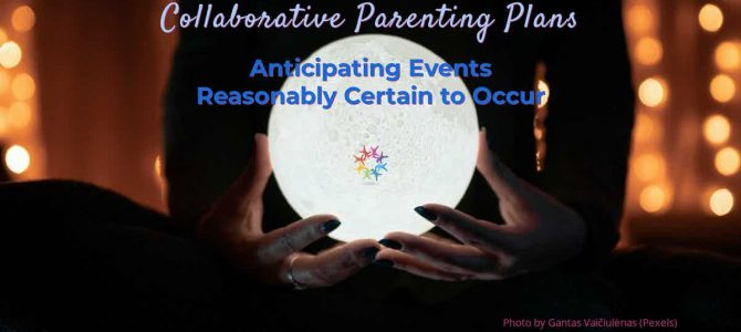 Collaborative Parenting Plans: Anticipating Events Reasonably Certain to Occur