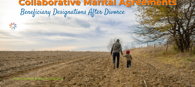 Collaborative Marital Agreements — Beneficiary Designations After Divorce