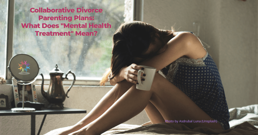 Young woman, arms on knees, head down, appears depressed.  Mirror and coffee pot in background. Text reads 'Collaborative Divorce Parenting Plans What Does Mental Health Treatment Mean?
