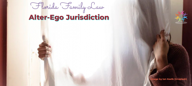 Alter Ego Basis for Jurisdiction in Florida Family Law Action