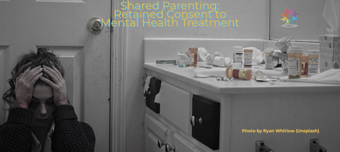 Shared Parenting – Retained Consent to Mental Health Treatment