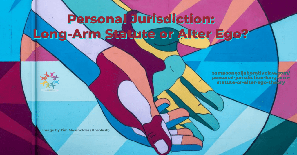 Personal Jurisdiction Long Arm Statute or Alter Ego. Colorful extended hands. Image by Tim Mossholder (Unsplash)