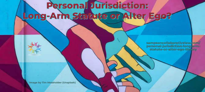 Personal Jurisdiction –  Long-Arm Statute or Alter Ego Theory?