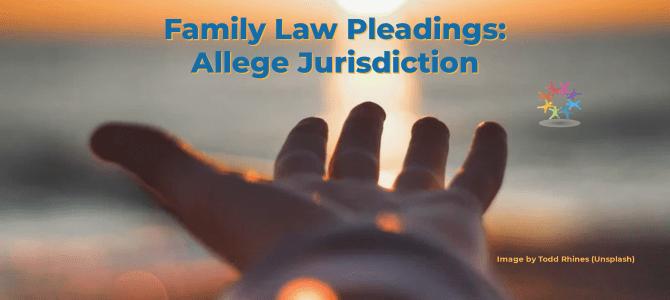 Family Law Pleadings: Allege Personal Jurisdiction